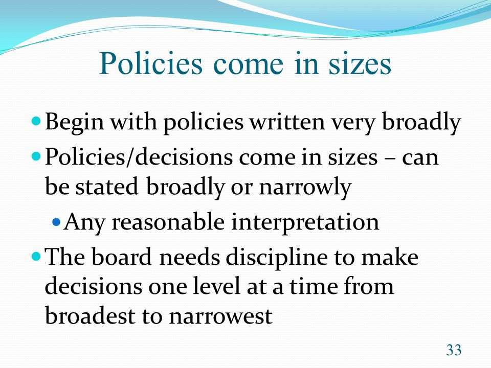 Policies come in sizes Begin with policies written very broadly