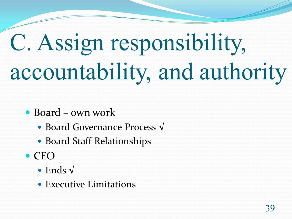 C. Assign responsibility, accountability, and authority
