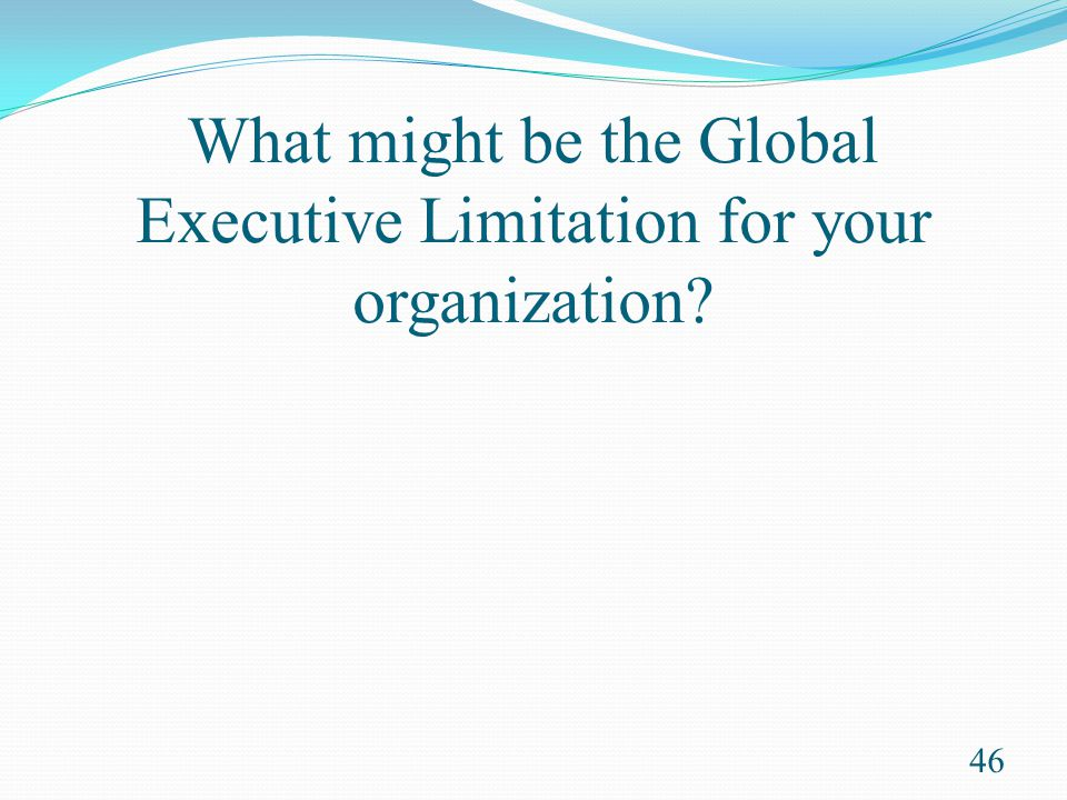 What might be the Global Executive Limitation for your organization