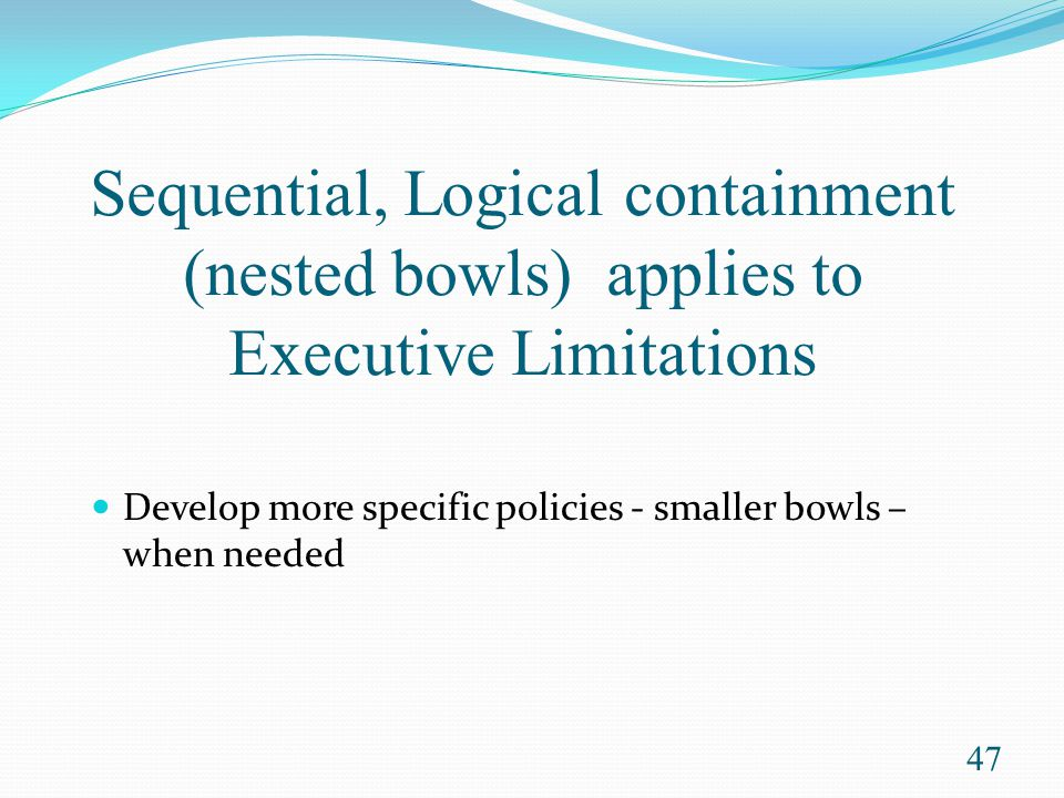 Sequential, Logical containment (nested bowls) applies to Executive Limitations