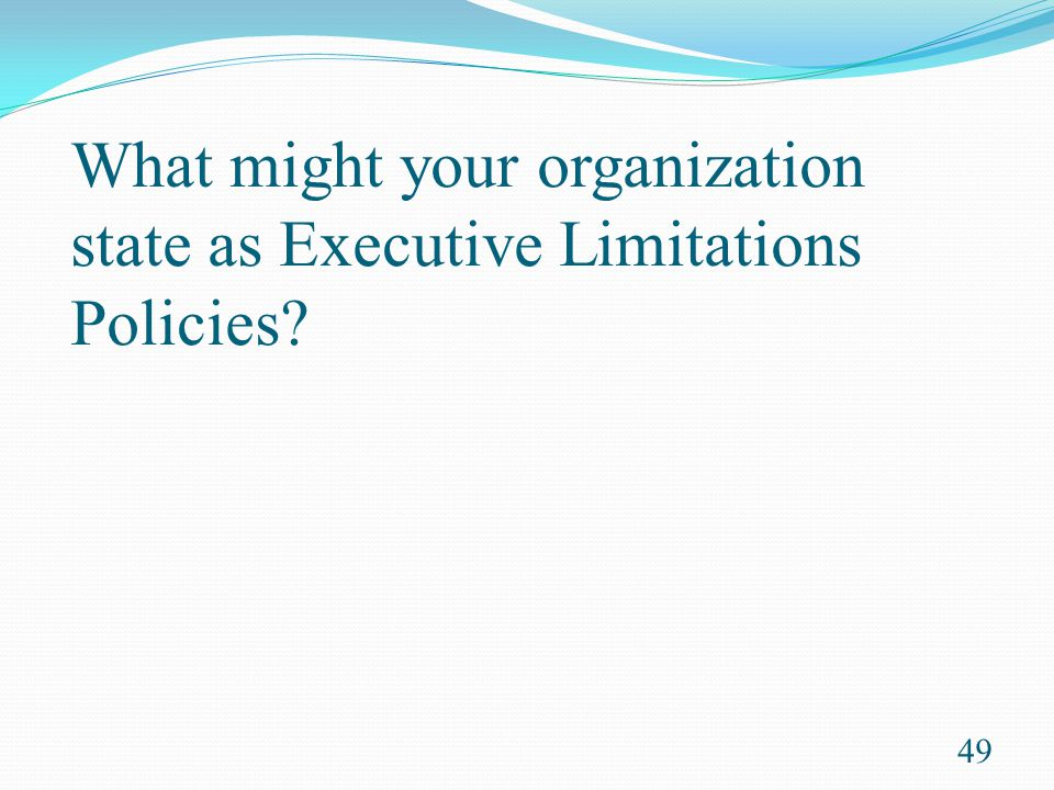 What might your organization state as Executive Limitations Policies