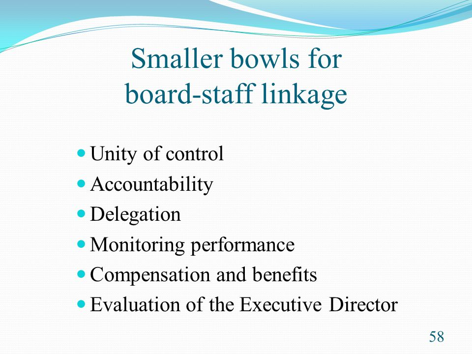 Smaller bowls for board-staff linkage