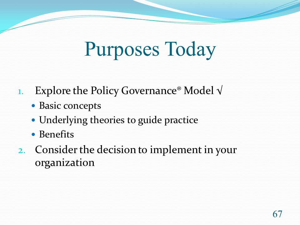 Purposes Today Explore the Policy Governance® Model √