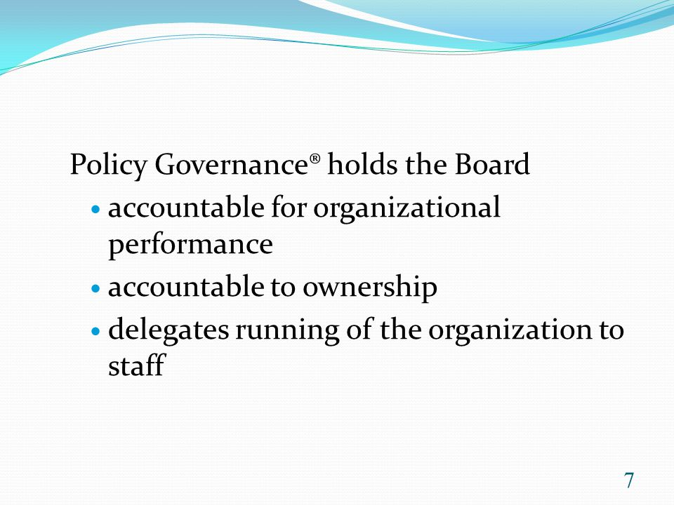 Policy Governance® holds the Board