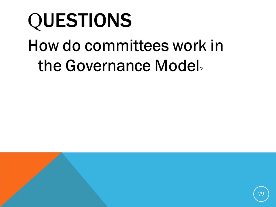 Questions How do committees work in the Governance Model