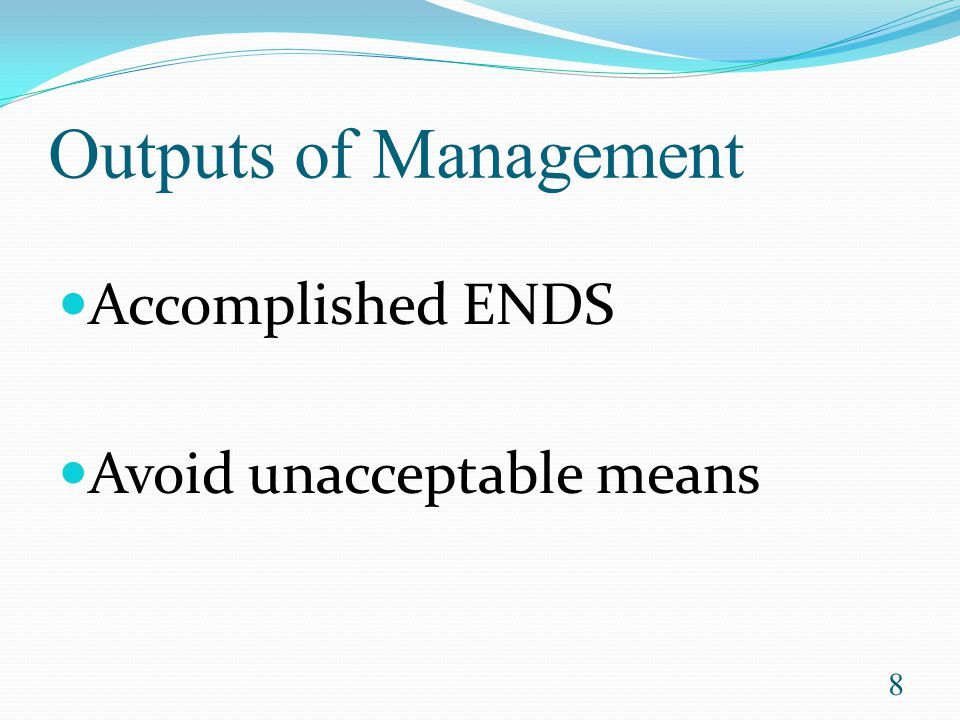 Outputs of Management Accomplished ENDS Avoid unacceptable means