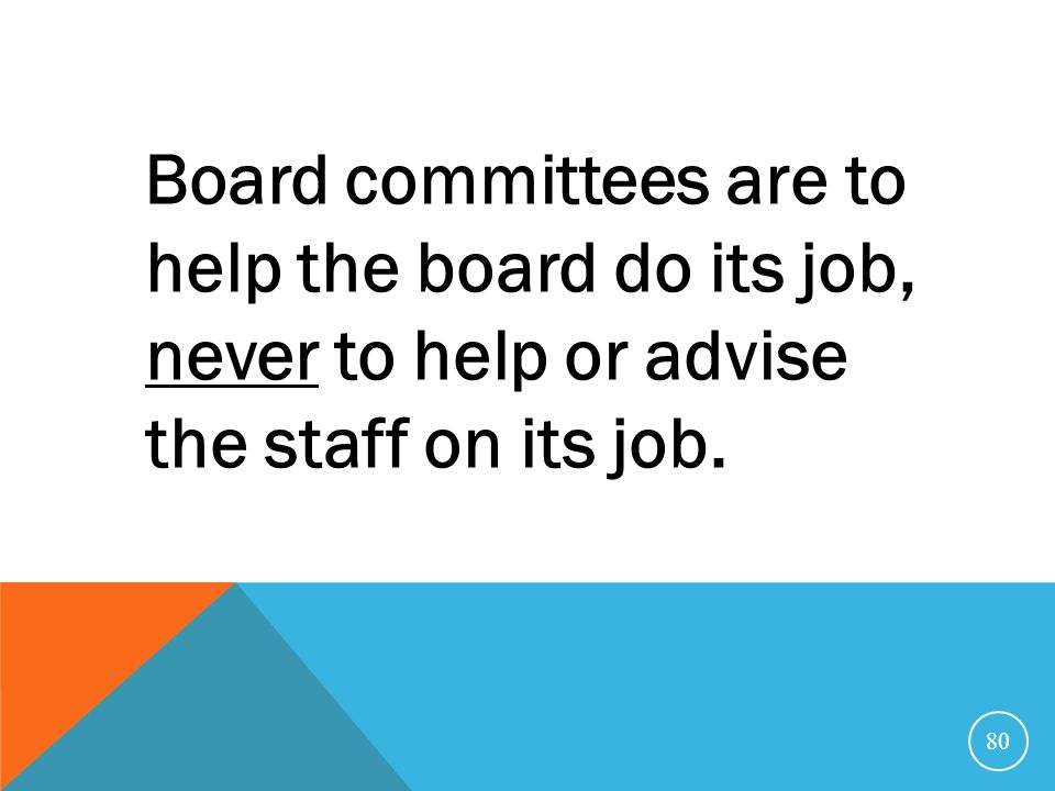 Board committees are to help the board do its job, never to help or advise the staff on its job.