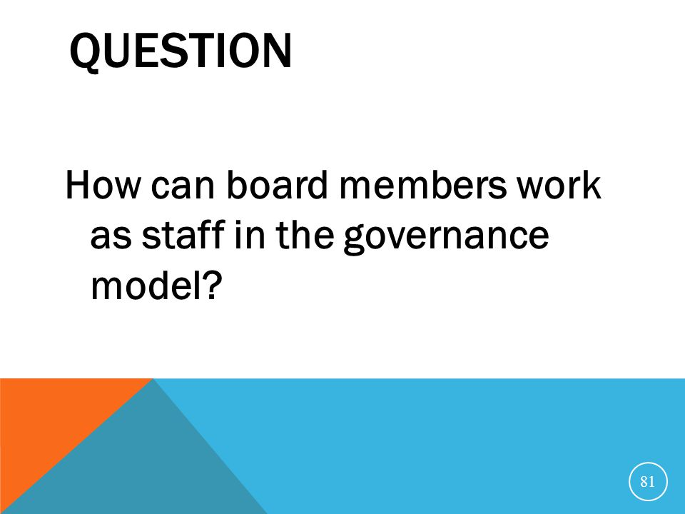 Question How can board members work as staff in the governance model
