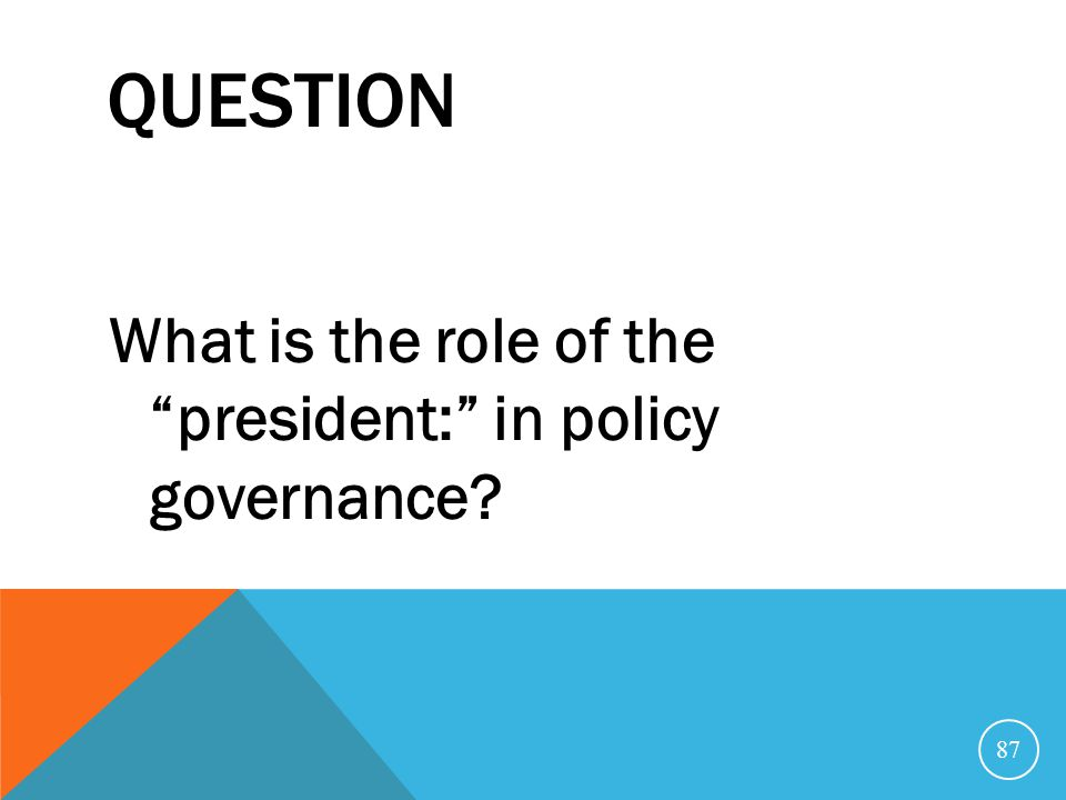 Question What is the role of the president: in policy governance