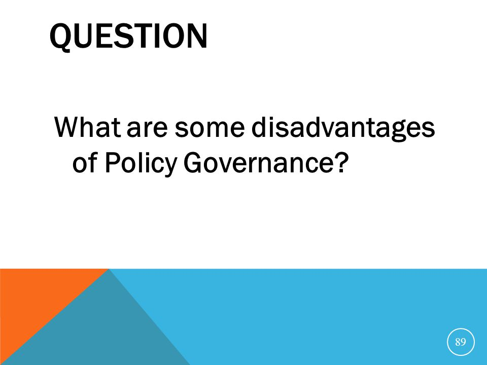 Question What are some disadvantages of Policy Governance
