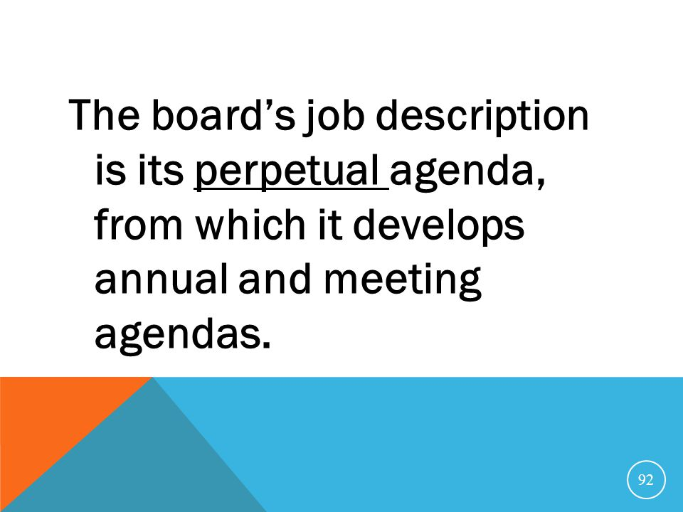 The board's job description is its perpetual agenda, from which it develops annual and meeting agendas.