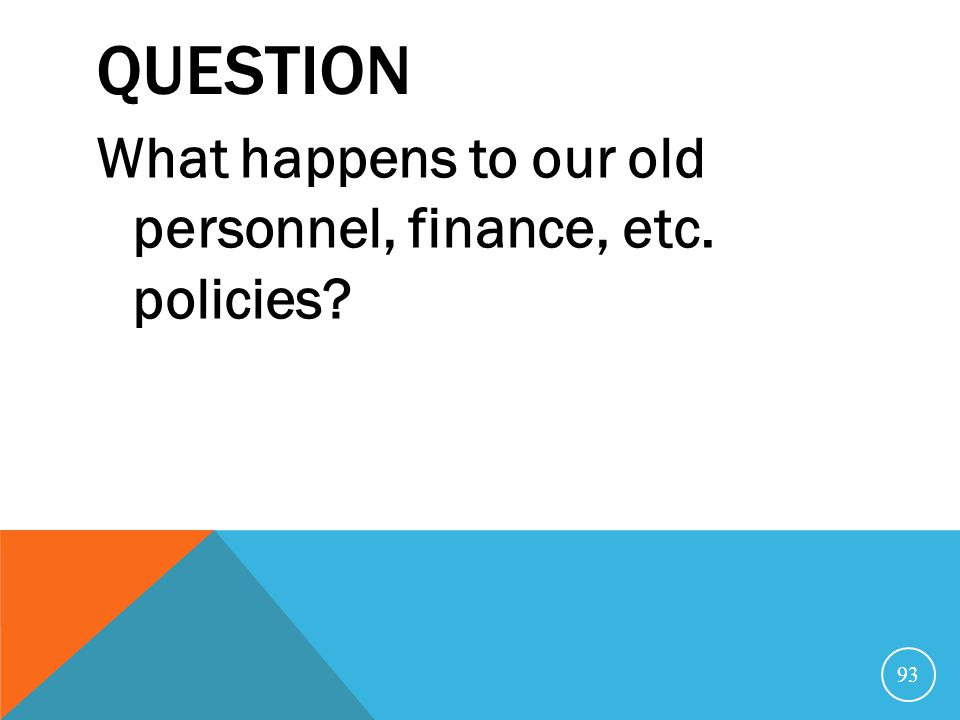 Question What happens to our old personnel, finance, etc. policies