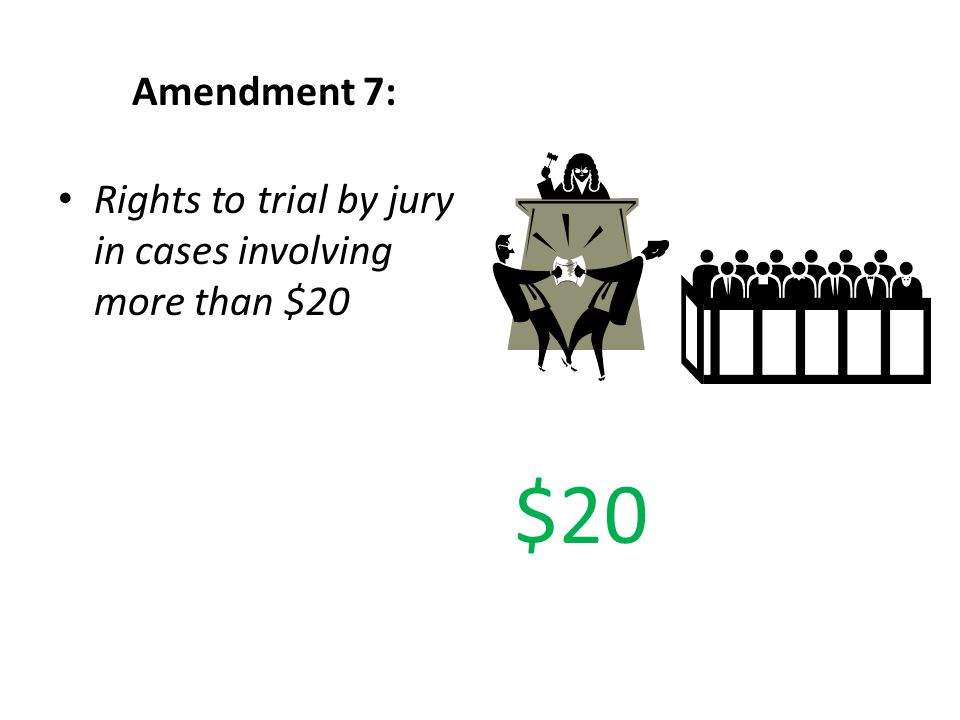 Amendment 7: Rights to trial by jury in cases involving more than $20 $20