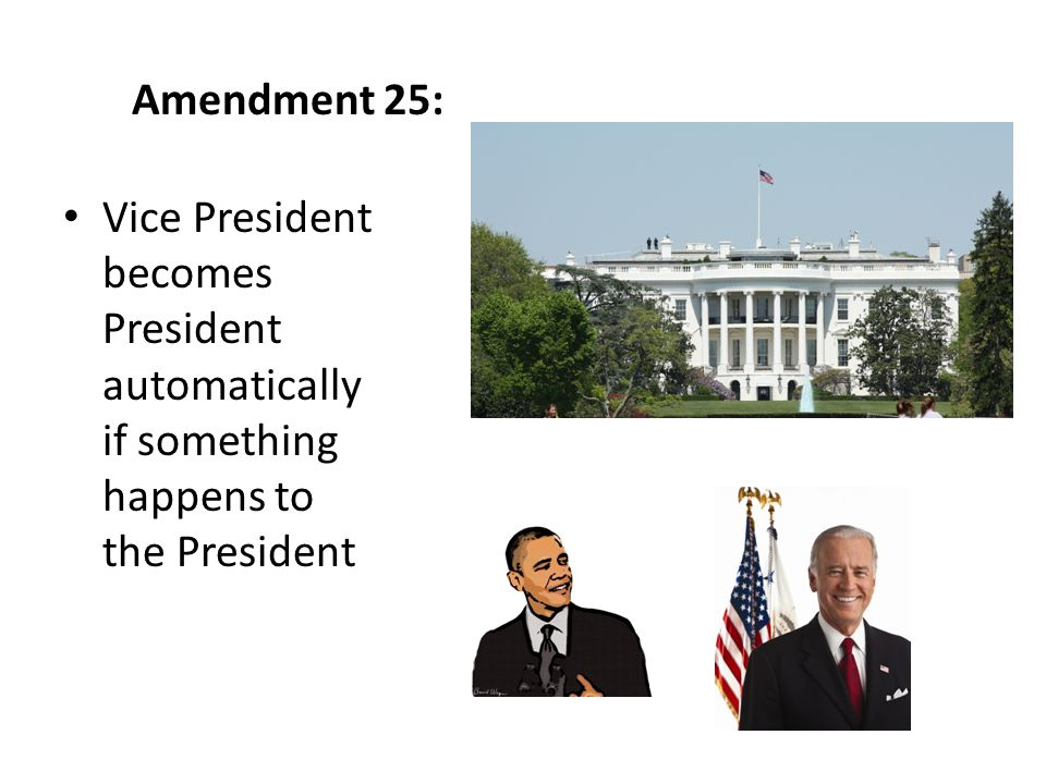 Amendment 25: Vice President becomes President automatically if something happens to the President