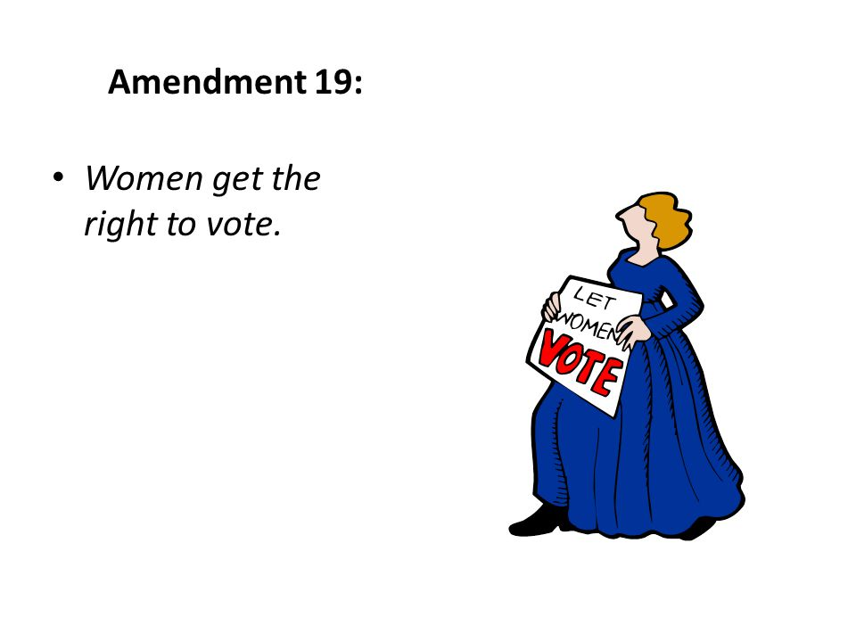 Amendment 19: Women get the right to vote.