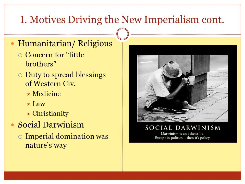 I. Motives Driving the New Imperialism cont.