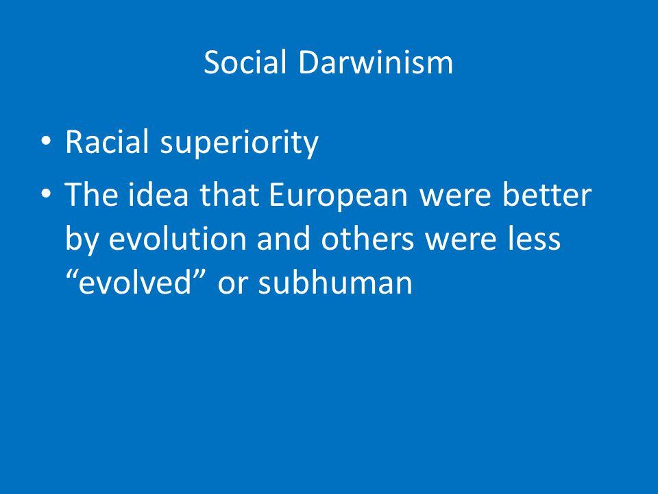 Social Darwinism Racial superiority.