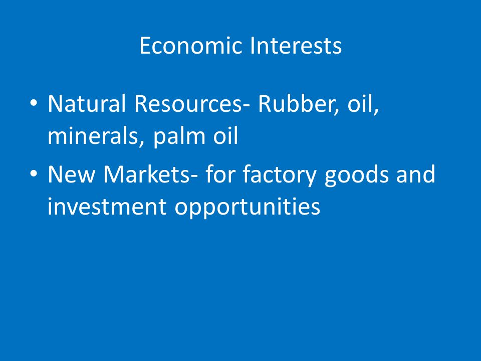 Economic Interests Natural Resources- Rubber, oil, minerals, palm oil.