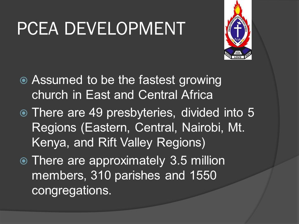 PCEA DEVELOPMENT Assumed to be the fastest growing church in East and Central Africa.