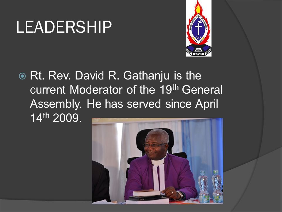 LEADERSHIP Rt. Rev. David R. Gathanju is the current Moderator of the 19th General Assembly.