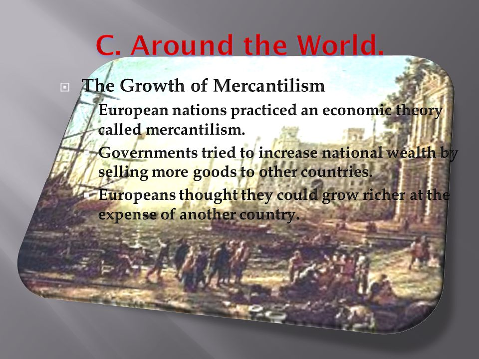 C. Around the World. The Growth of Mercantilism