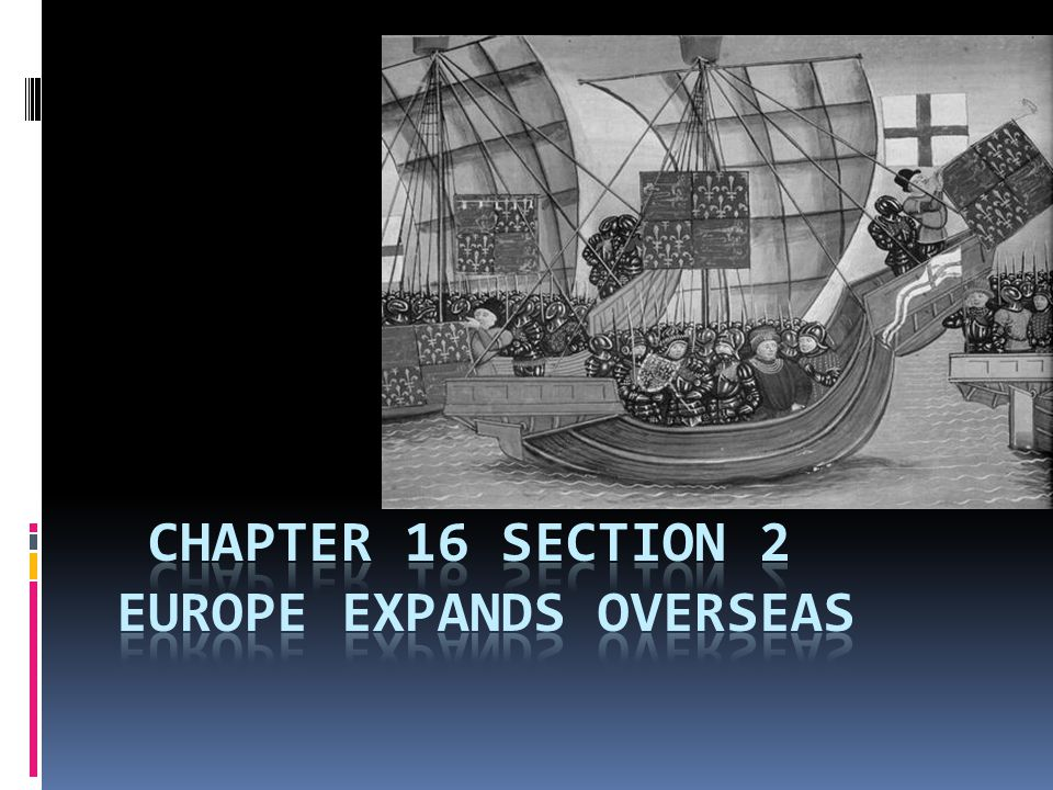Chapter 16 section 2 Europe Expands Overseas