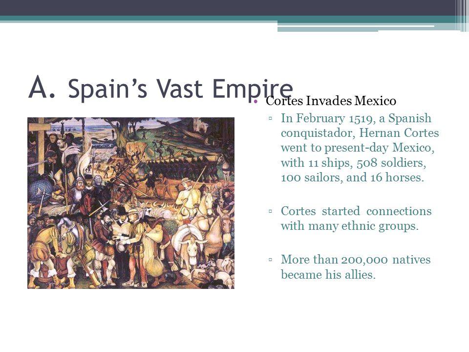 A. Spain's Vast Empire Cortes Invades Mexico