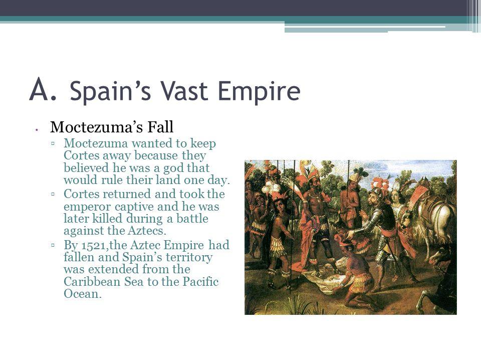 A. Spain's Vast Empire Moctezuma's Fall.