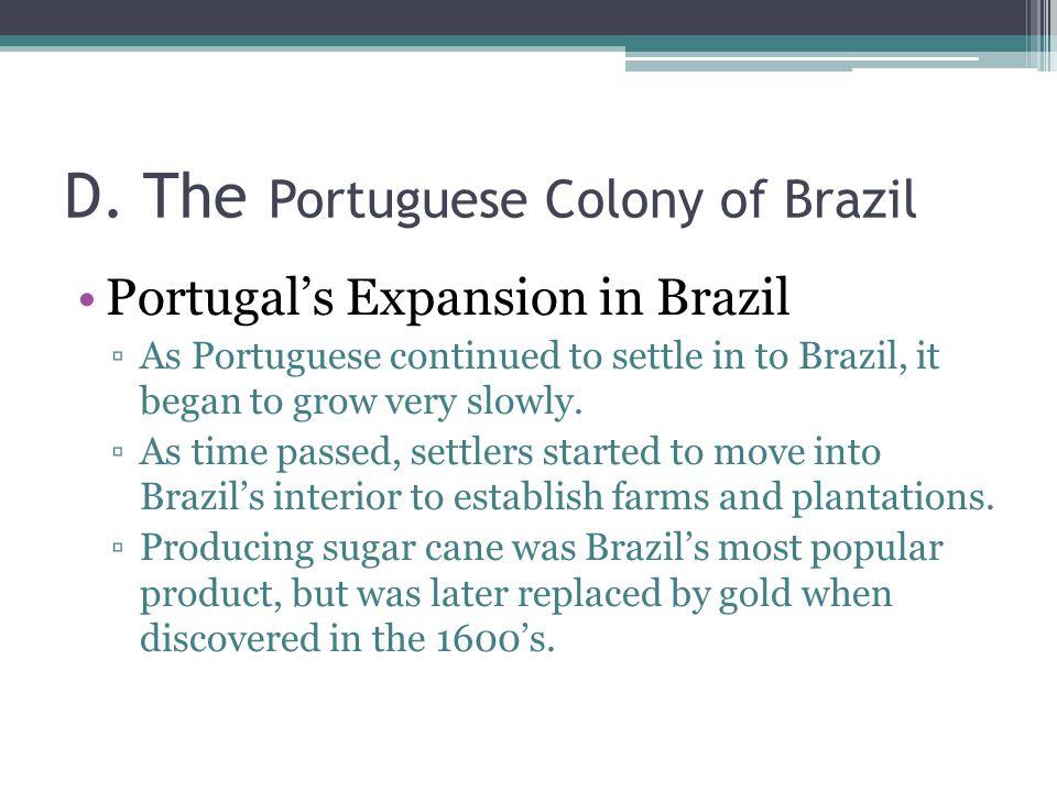 D. The Portuguese Colony of Brazil