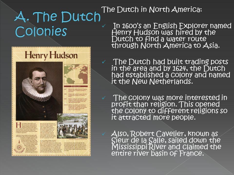 A. The Dutch Colonies The Dutch in North America: