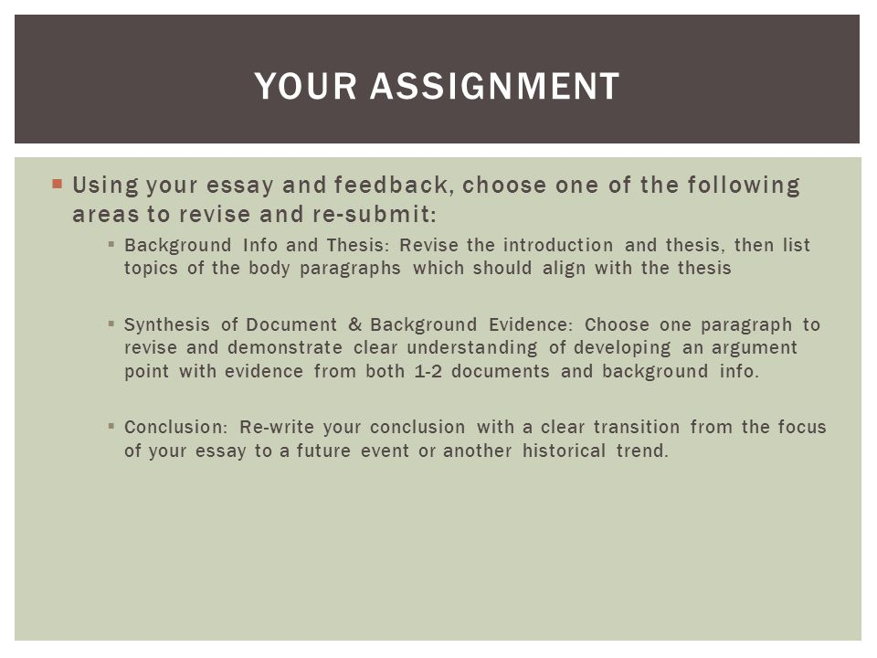 Your Assignment Using your essay and feedback, choose one of the following areas to revise and re-submit: