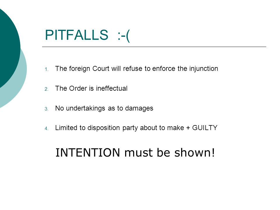 PITFALLS :-( The foreign Court will refuse to enforce the injunction