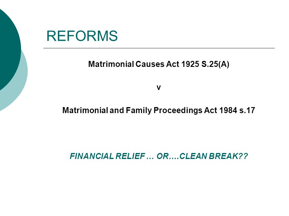 REFORMS Matrimonial Causes Act 1925 S.25(A) v