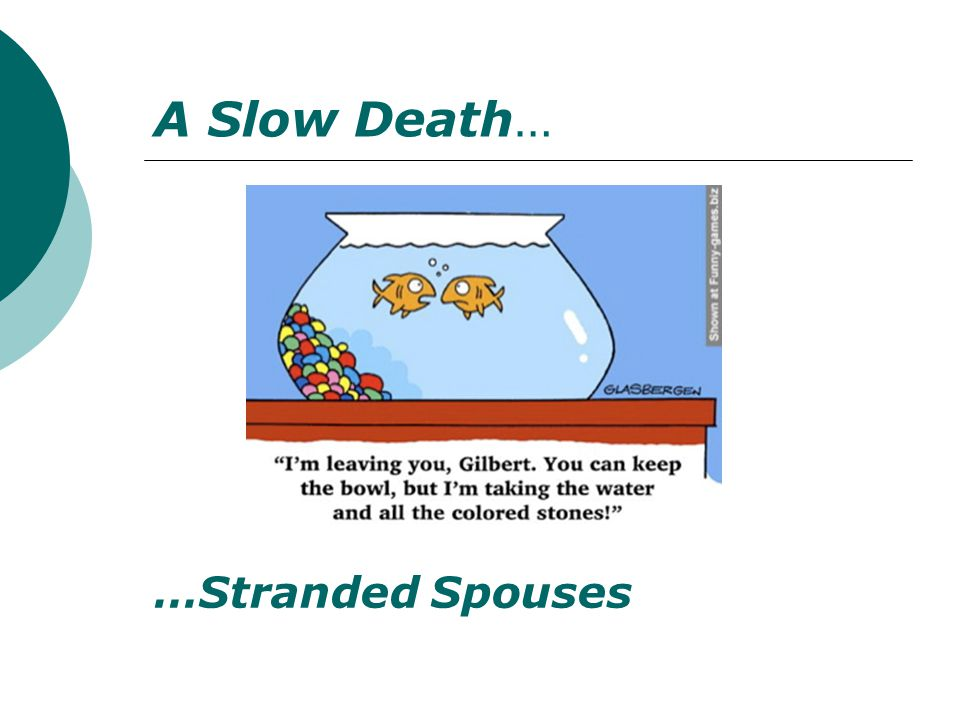 A Slow Death… …Stranded Spouses