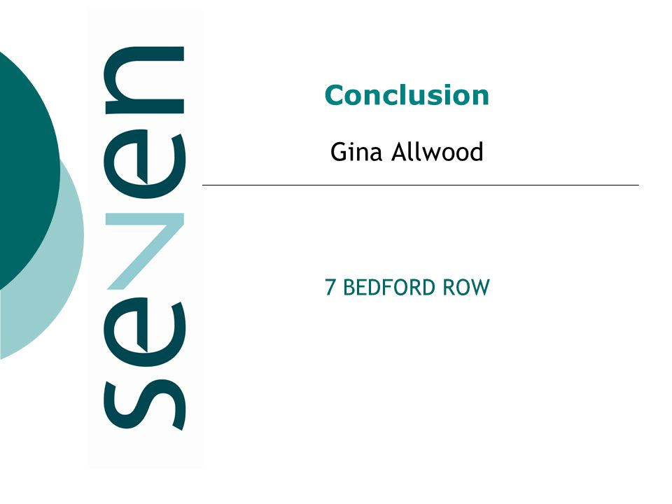 Conclusion Gina Allwood 7 BEDFORD ROW
