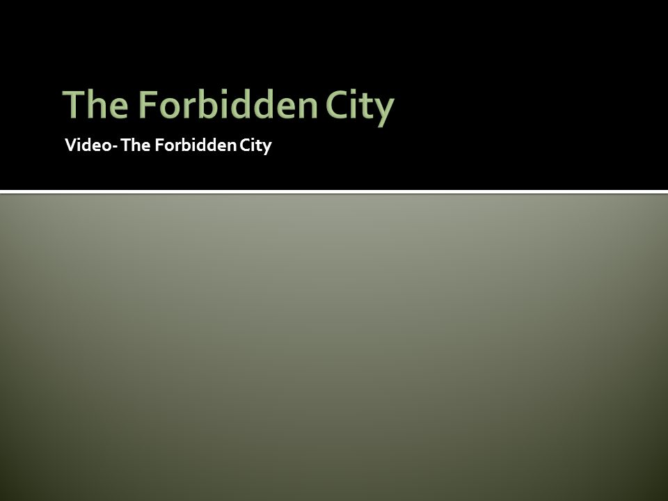 The Forbidden City Video- The Forbidden City