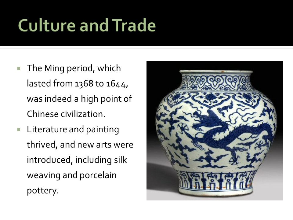 Culture and Trade The Ming period, which lasted from 1368 to 1644, was indeed a high point of Chinese civilization.