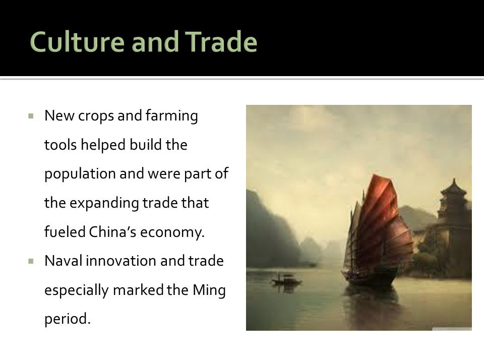 Culture and Trade New crops and farming tools helped build the population and were part of the expanding trade that fueled China's economy.