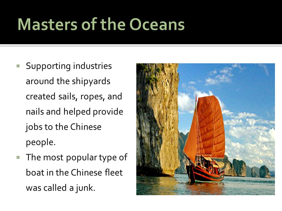 Masters of the Oceans Supporting industries around the shipyards created sails, ropes, and nails and helped provide jobs to the Chinese people.