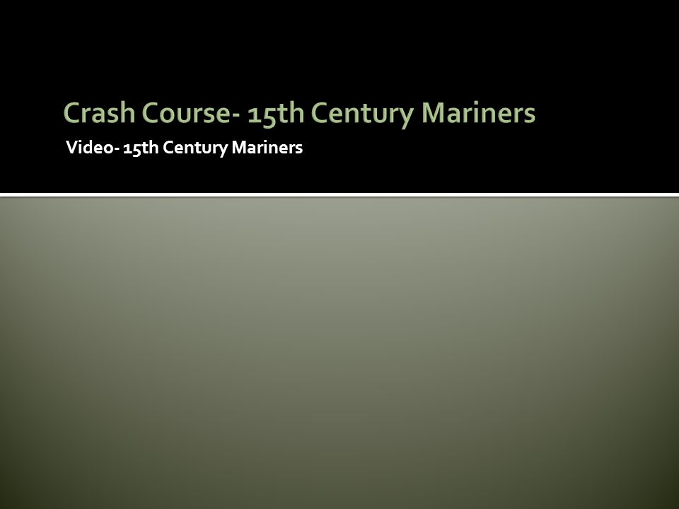 Crash Course- 15th Century Mariners