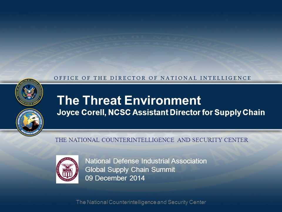 Classification The Threat Environment Joyce Corell, NCSC Assistant Director for Supply Chain. National Defense Industrial Association.