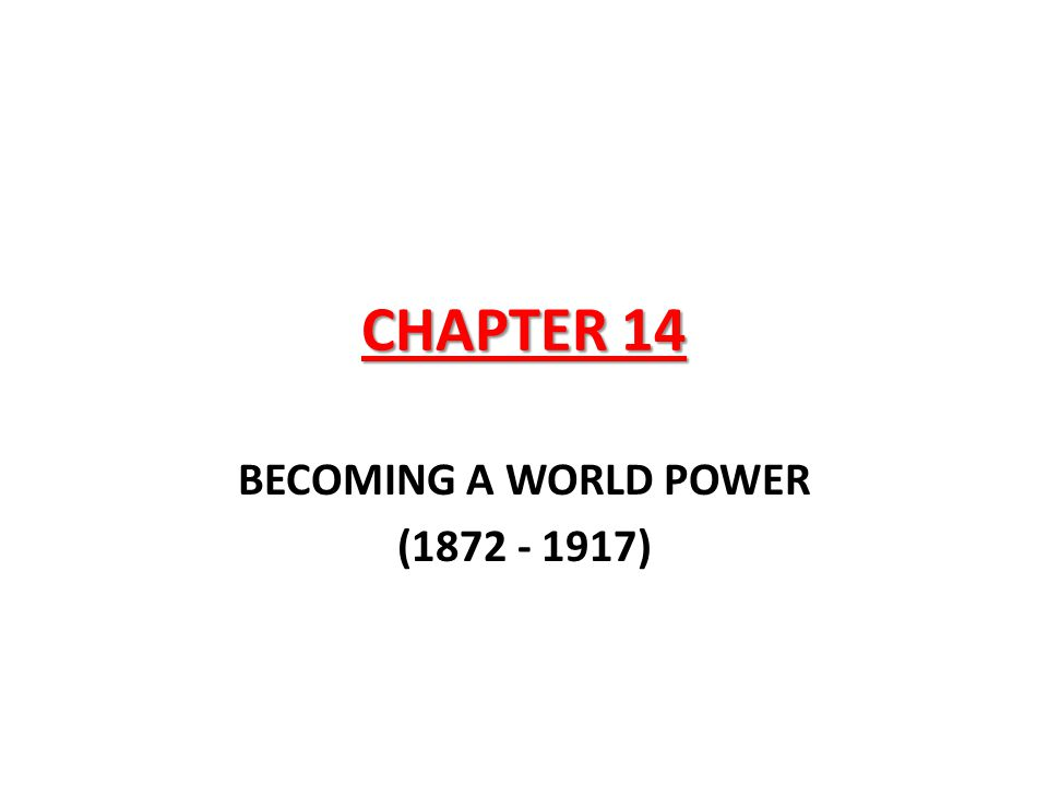BECOMING A WORLD POWER (1872 - 1917)
