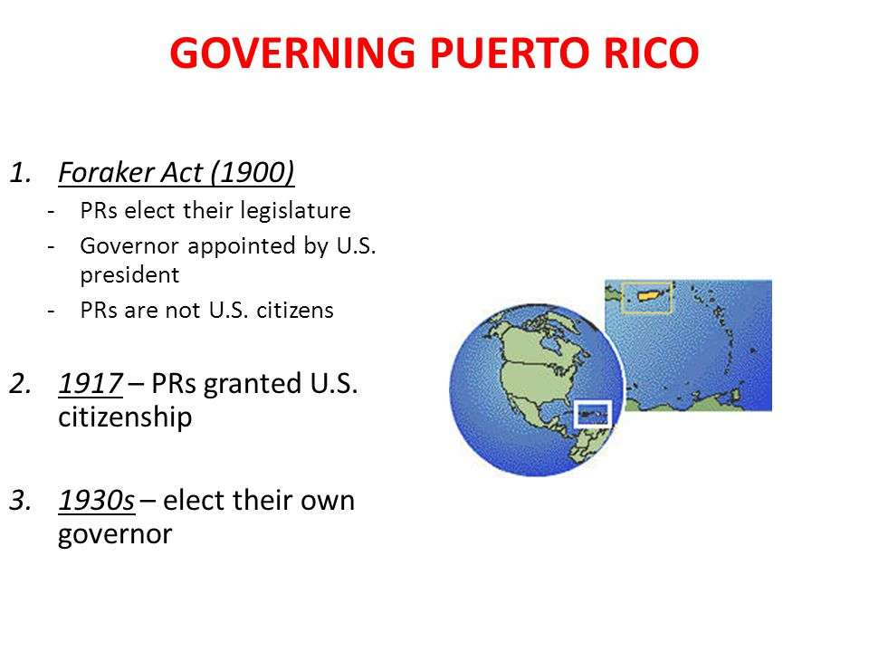 GOVERNING PUERTO RICO Foraker Act (1900)
