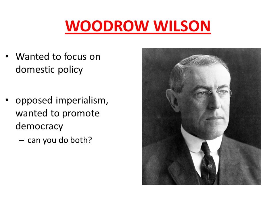 WOODROW WILSON Wanted to focus on domestic policy