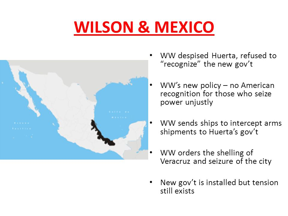 WILSON & MEXICO WW despised Huerta, refused to recognize the new gov't.