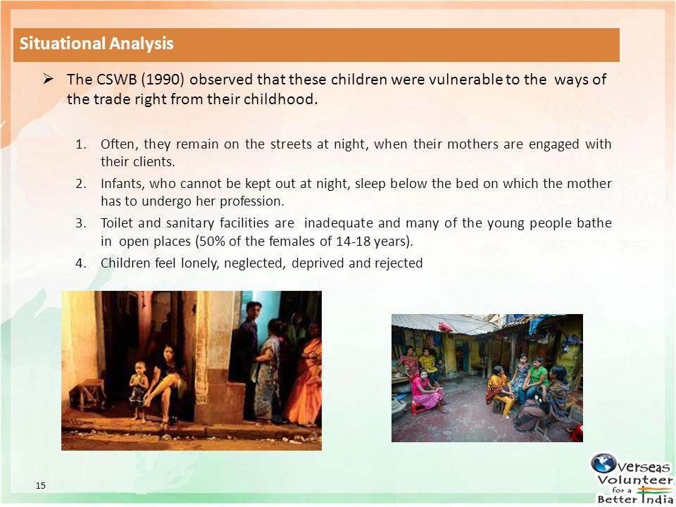 Situational Analysis The CSWB (1990) observed that these children were vulnerable to the ways of the trade right from their childhood.