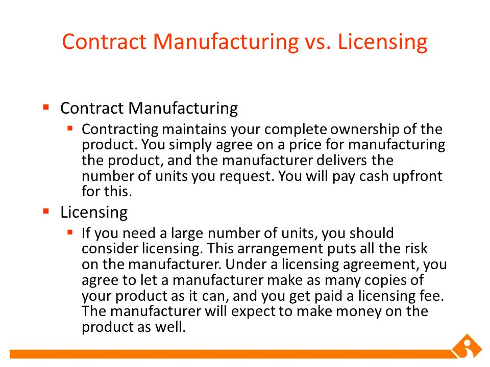 Contract Manufacturing vs. Licensing
