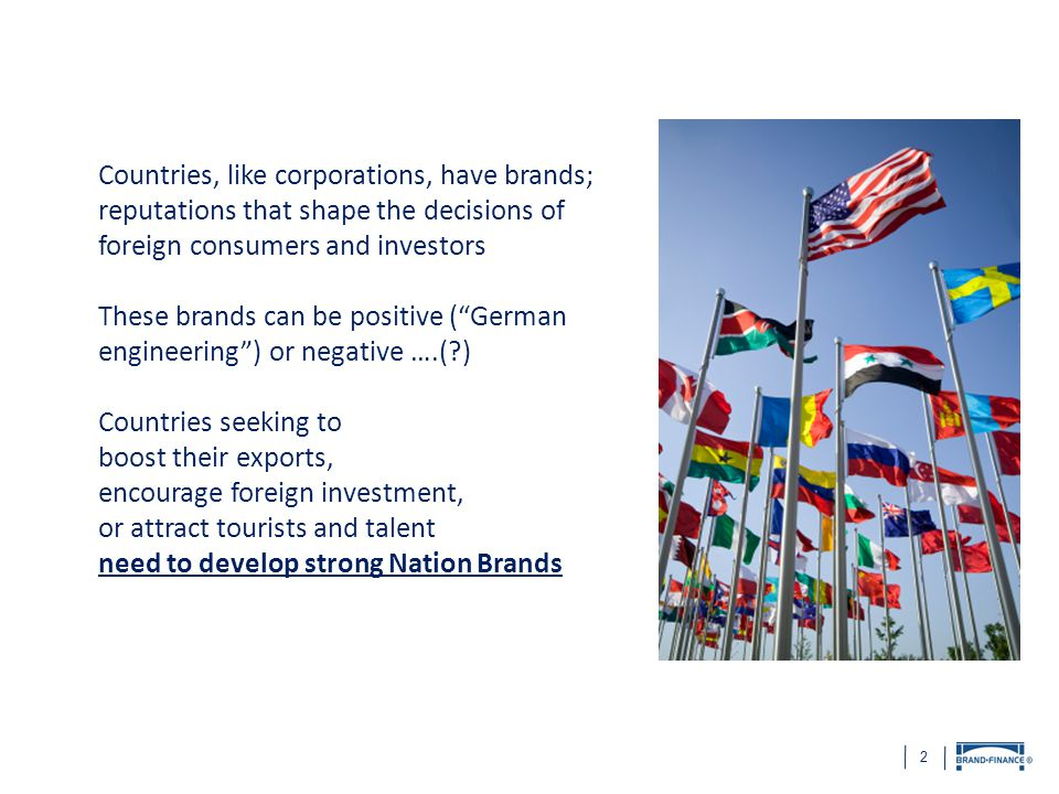 Countries, like corporations, have brands; reputations that shape the decisions of foreign consumers and investors