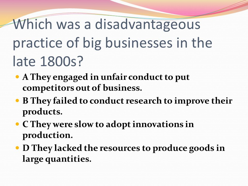 Which was a disadvantageous practice of big businesses in the late 1800s