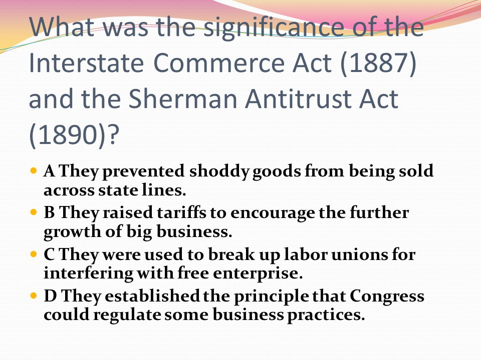 What was the significance of the Interstate Commerce Act (1887) and the Sherman Antitrust Act (1890)